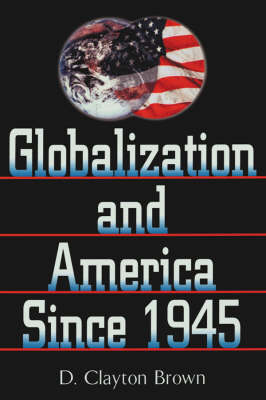 Globalization and America since 1945 (Paperback)