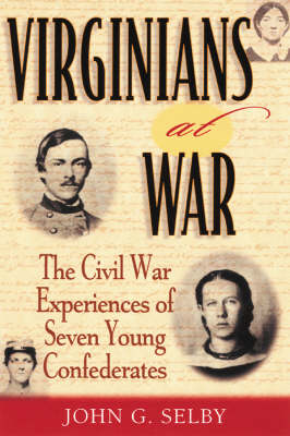 Virginians at War: The Civil War Experiences of Seven Young Confederates - The American Crisis Series: Books on the Civil War Era (Paperback)