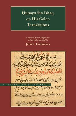 Hunayn Ibn Ishaq on His Galen Translations - BYU - Eastern Christian Texts (Hardback)