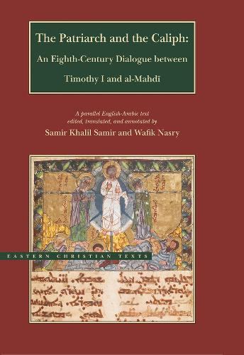 The Patriarch and the Caliph: An Eighth-Century Dialogue Between Timothy I and Al-Mahdi - BYU - Eastern Christian Texts (Hardback)