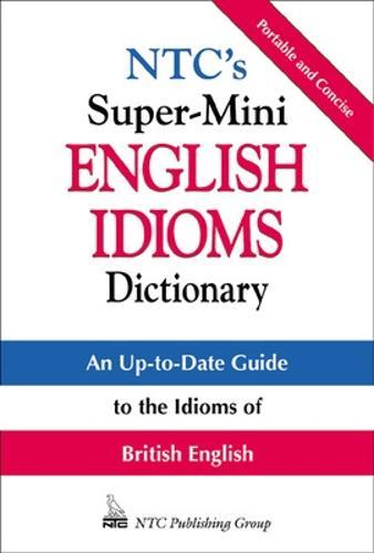 NTC's Super-Mini English Idioms Dictionary - McGraw-Hill ESL References (Paperback)