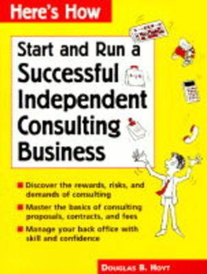Start and Run a Successful Independent Consulting Business (Paperback)