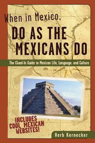 When in Mexico, Do as the Mexicans Do: The Clued-in Guide to Mexican Life, Language and Culture - When in...Do as the Locals Do (Paperback)
