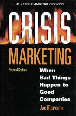 Crisis Marketing: When Bad Things Happen to Good Companies (Hardback)