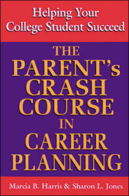The Parent's Crash Course in Career Planning: Helping Your College Student Succeed (Paperback)