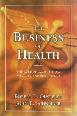 The Business of Health: the Role of Competition, Markets, and Regulation (Paperback)