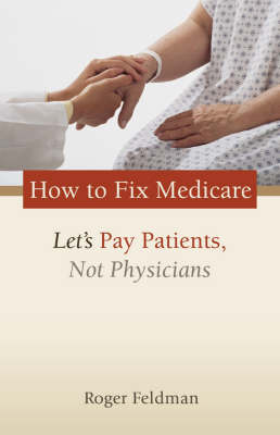 How to Fix Medicare: Let's Pay Patients, Not Physicians (Paperback)