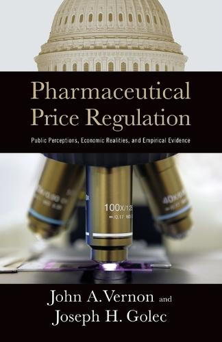 Pharmaceutical Price Regulation: Public Perception, Economic Realities, and Empirical Evidence (Paperback)