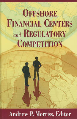 Offshore Financial Centers and Regulatory Competition (Hardback)