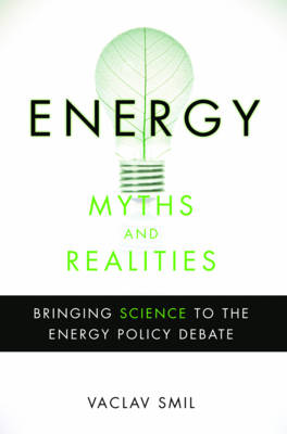 Energy Myths and Realities: Bringing Science to the Energy Policy Debate (Hardback)
