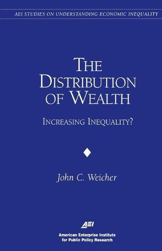 The Distribution of Wealth: Increasing Inequality? - AEI Studies on Understanding Economic Inequality (Paperback)