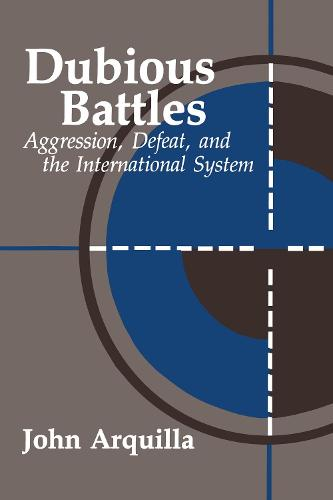Dubious Battles: Aggression, Defeat, And The International System: Aggression, Defeat, & the International System (Paperback)