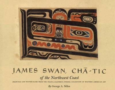 James Swan, Cha-Tic of the Northwest Coast: Drawings and Watercolors from the Franz and Kathryn Stenzel Collection (Hardback)
