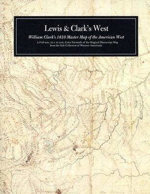 Lewis and Clark's West: William Clark's 1810 Master Map of the American West (Sheet map, folded)