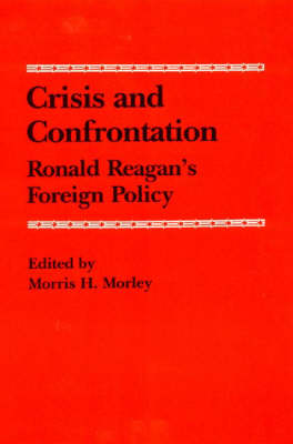 Crisis and Confrontation: Ronald Reagan's Foreign Policy (Hardback)