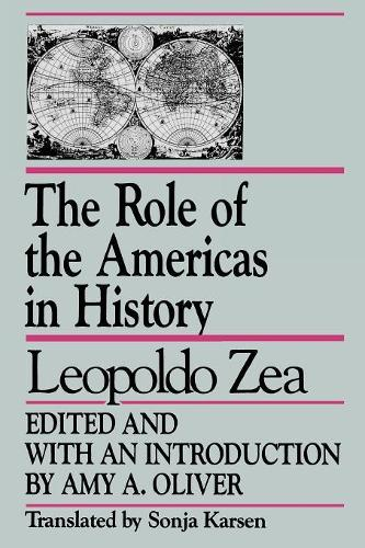 The Role of the Americas in History: By Leopoldo Zea - Studies in Latin American Thought (Paperback)