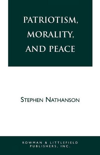Patriotism, Morality, and Peace - Studies in Social, Political, and Legal Philosophy (Paperback)