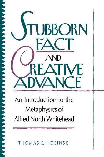 Stubborn Fact and Creative Advance: An Introduction to the Metaphysics of Alfred North Whitehead (Paperback)