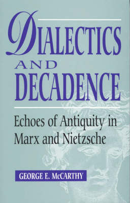 Dialectics and Decadence: Echoes of Antiquity in Marx and Nietzsche (Paperback)