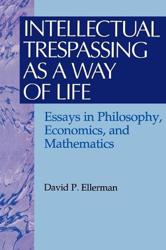 Intellectual Trespassing as a Way of Life: Essays in Philosophy, Economics, and Mathematics - The Worldly Philosophy: Studies at the Intersection of Philosophy and Economics (Paperback)