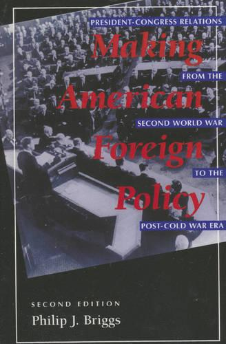 Making American Foreign Policy: President--Congress Relations from the Second World War to the Post--Cold War Era (Paperback)