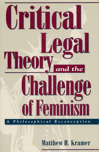 Critical Legal Theory and the Challenge of Feminism: A Philosophical Reconception - Studies in Social, Political, and Legal Philosophy (Paperback)
