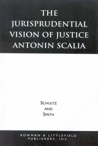 The Jurisprudential Vision of Justice Antonin Scalia - The Jurisprudential Vision of Justice Antonin Scalia (Paperback)