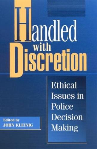 Handled with Discretion: Ethical Issues in Police Decision Making (Paperback)