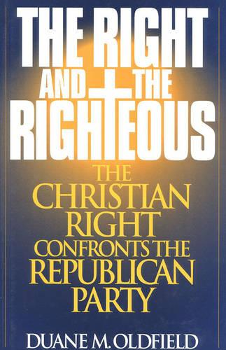The Right and the Righteous: The Christian Right Confronts the Republican Party - Religious Forces in the Modern Political World (Hardback)