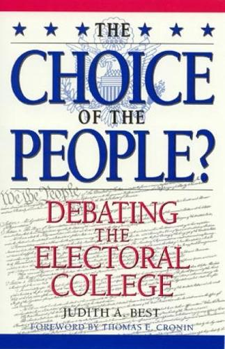 The Choice of the People?: Debating the Electoral College - Enduring Questions in American Political Life (Paperback)