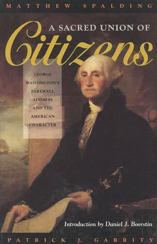 A Sacred Union of Citizens: George Washington's Farewell Address and the American Character (Paperback)