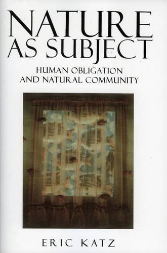 Nature as Subject: Human Obligation and Natural Community - Studies in Social, Political, and Legal Philosophy (Paperback)