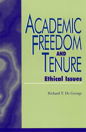 Academic Freedom and Tenure: Ethical Issues - Issues in Academic Ethics (Hardback)