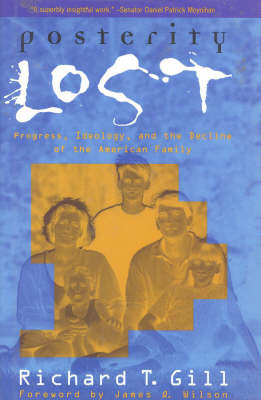 Posterity Lost: Progress and the Decline of the American Family (Hardback)