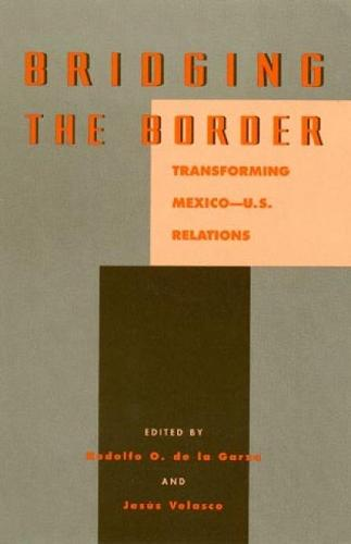 Bridging the Border: Transforming Mexico-U.S. Relations (Paperback)