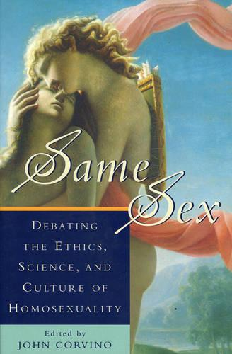 Same Sex: Debating the Ethics, Science, and Culture of Homosexuality - Studies in Social, Political, and Legal Philosophy (Hardback)