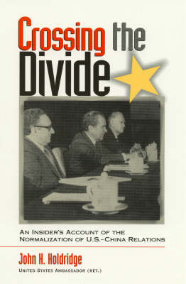 Crossing the Divide: An Insider's Account of the Normalization of U.S. China Relations (Hardback)