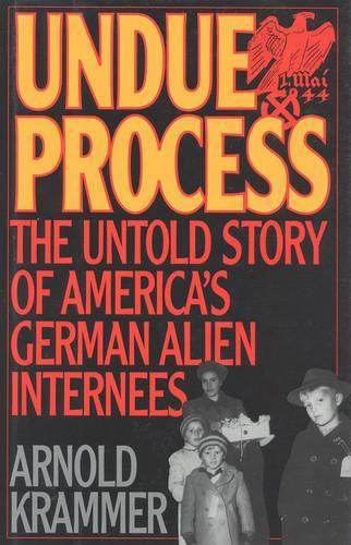Undue Process: The Untold Story of American's German Alien Internees (Hardback)