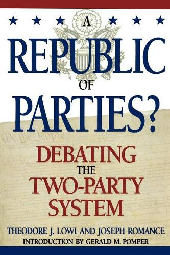 A Republic of Parties?: Debating the Two-Party System - Enduring Questions in American Political Life (Paperback)