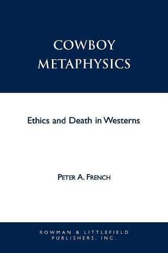 Cowboy Metaphysics: Ethics and Death in Westerns - Studies in Social, Political, and Legal Philosophy (Paperback)
