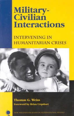 Military-civilian Interactions: Intervening in Humanitarian Crises - New Millennium Books in International Studies (Paperback)