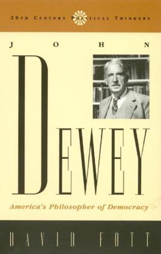 John Dewey: America's Philosopher of Democracy - 20th Century Political Thinkers (Paperback)