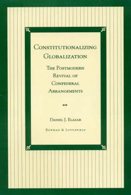 Constitutionalizing Globalization: Postmodern Revival on Confederal Arrangements (Hardback)