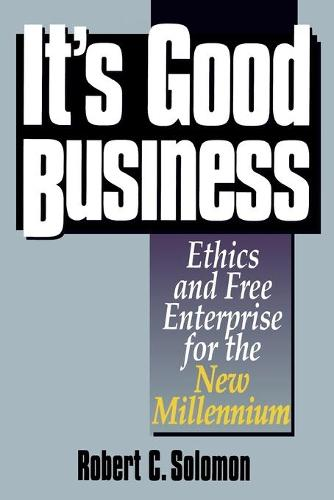 It's Good Business: Ethics and Free Enterprise for the New Millennium (Paperback)