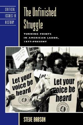 The Unfinished Struggle: Turning Points in American Labor - Critical Issues in American History (Paperback)