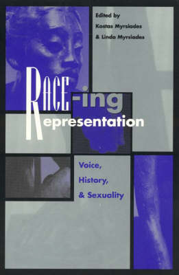 Race-ing Representation: Voice, History, and Sexuality - Culture & Education Series (Hardback)