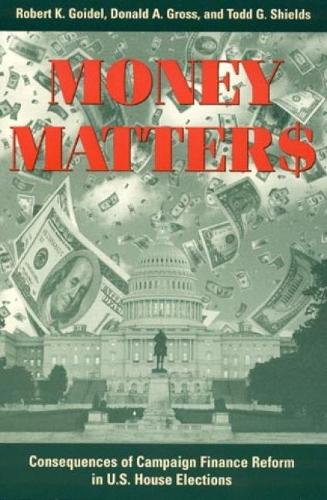 Money Matters: Consequences of Campaign Finance Reform in House Elections (Paperback)