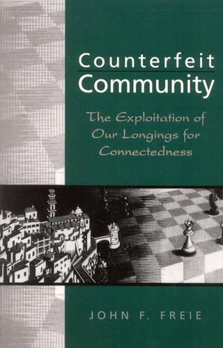 Counterfeit Community: The Exploitation of Our Longings for Connectedness (Paperback)