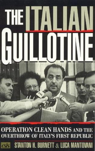 The Italian Guillotine: Operation Clean Hands and the Overthrow of Italy's First Republic (Paperback)