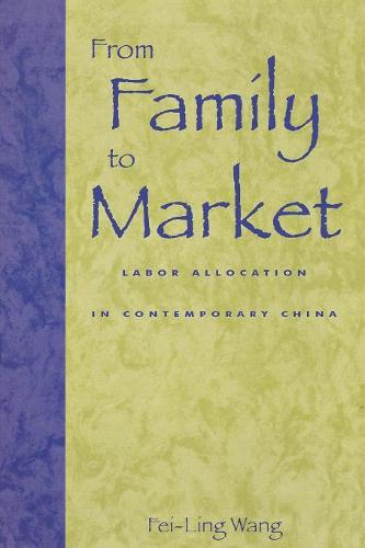 From Family to Market: Labor Allocation in Contemporary China (Paperback)